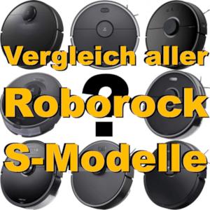 Vergleich aller Roborock S-Modelle